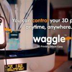 Controlla da remoto qualsiasi stampante 3D con il rivoluzionario telecomando Waggle